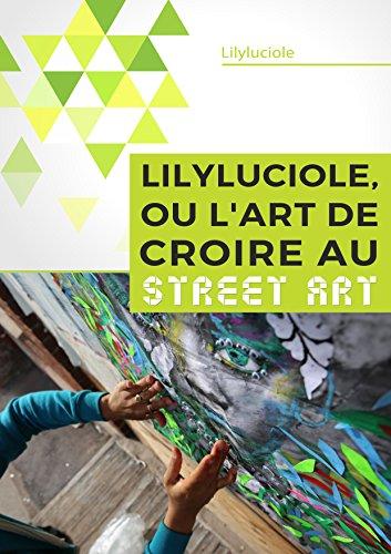 Lire en ligne Lilyluciole, ou l'art de croire au Street Art epub, pdf