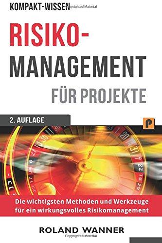 Risikomanagement für Projekte: Die wichtigsten Methoden und Werkzeuge für erfolgreiche Projekte