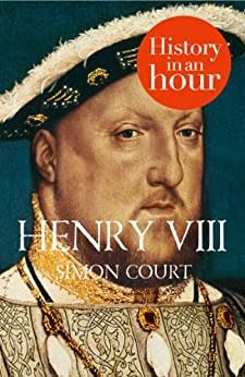 Henry VIII: History in an Hour by [Court, Simon]