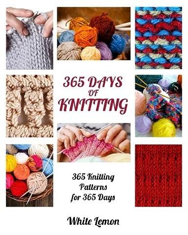 Knitting: 365 Days of Knitting: 365 Knitting Patterns for 365