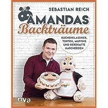 Amandas Backträume: Kuchenklassiker, Torten, Muffins und herzhafte Naschereien
