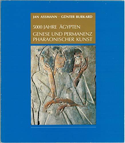 5000 [Fünftausend] Jahre Ägypten. Genese und Permanenz pharaonischer Kunst