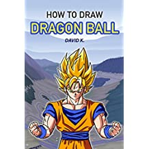 How to Draw DragonBall Z: The Step-by-Step Dragon Ball Z Drawing Book (English Edition)