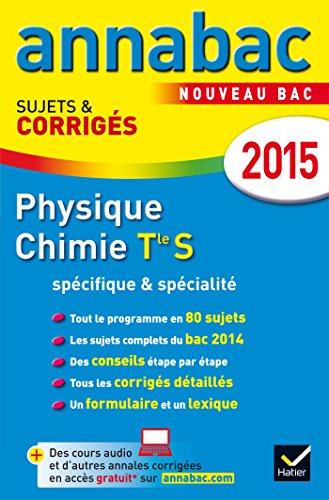 Annales Annabac 2015 Physique-Chimie Tle S Spcifique & spcialit: sujets et corrigs du bac - Terminale S