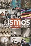 Ismos para entender la fotografía (Arte y Fotografía)