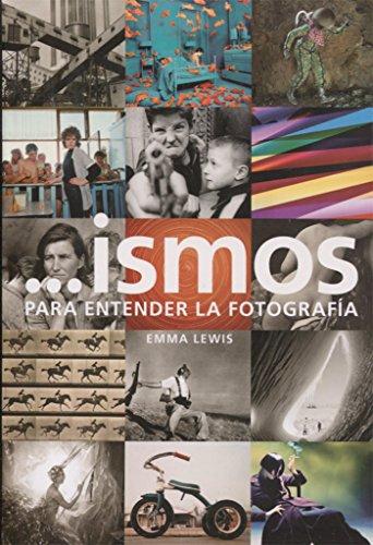 Ismos para entender la fotografía (Arte y Fotografía) por Emma Lewis
