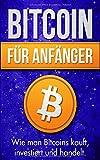 Bitcoin für Anfänger: Wie man Bitcoins kauft, investiert und handelt