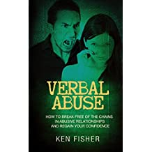 Verbal Abuse: How to Break Free of the Chains in Abusive Relationships and Regain Your Confidence (English Edition)