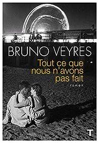 Tout ce que nous n'avons pas fait par Bruno Veyres