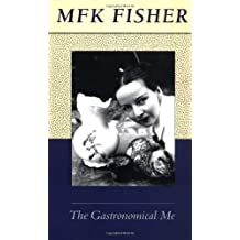 [(The Gastronomical ME )] [Author: M. F. K. Fisher] [Oct-1989]