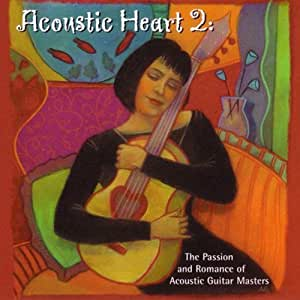 Acoustic Heart 2:Passion & Romance of Acoustic Guitar Ma