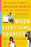 When Everything Changed: The Amazing Journey of American Women from 1960 to the Present