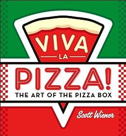 Viva la Pizza!: The Art of the Pizza Box (.) von [Wiener, Scott]