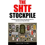 The SHTF Stockpile : Emergency SHTF Items You Should Have To Survive In A Time Of Crisis! (English Edition)