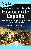 Guíaburros Episodios que cambiaron la historia de España: 30 acontecimientos clave de nuestra historia.: 64