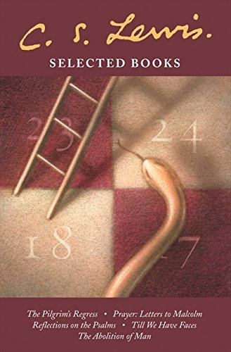 Selected Books: The Pilgrim's Regress / Prayer: Letter to Malcolm / Reflections on the Psalms / Till We Have Faces / The Abolition of Man por C. S. Lewis