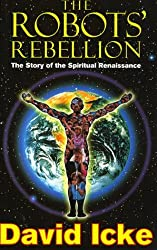 The Robots' Rebellion: The Story of the Spiritual Renaissance by David Icke (1996-01-02)