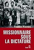 Missionnaire sous la dictature de Yvonne Pierron (4 octobre 2007) Broché
