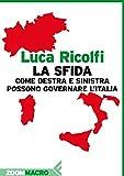La sfida: Come destra e sinistra possono governare l'Italia