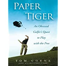 Paper Tiger: An Obsessed Golfer's Quest to Play with the Pros (English Edition)