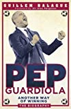 [(Pep Guardiola: Another Way of Winning: The Biography)] [ By (author) Guillem Balague ] [December, 2013]