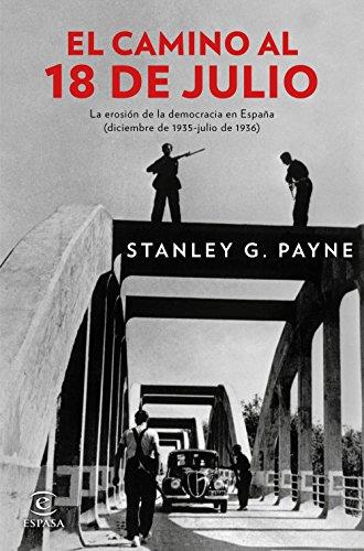 El camino al 18 de julio: La erosión de la democrácia en España (diciembre de 1935 - julio de 1936) por Stanley G. Payne