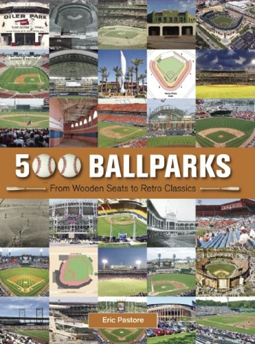 500 Ballparks: From Wooden Seats to Retro Classics por Eric Pastore