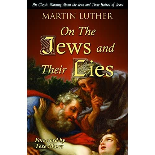 On the Jews and Their Lies His Classic Warning about the Jews and Their Hatred of Jesus by Martin Luther (2014-10-08)