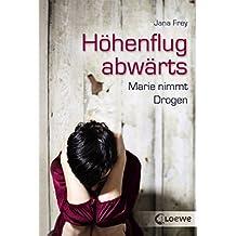 Höhenflug abwärts: Ein Mädchen nimmt Drogen (German Edition)