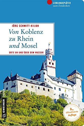 Unteren Wasser - (Von Koblenz zu Rhein und Mosel: Orte an und über dem Wasser (Lieblingsplätze im GMEINER-Verlag))
