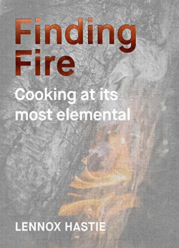 Finding Fire: Cooking at its most elemental por Lennox Hastie