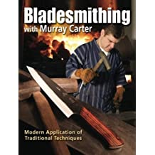 Bladesmithing with Murray Carter: Modern Application of Traditional Techniques by Murray Carter (2011-10-20)