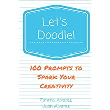 Let's Doodle: 100 Doodling Prompts To Spark Your Creativity (English Edition)