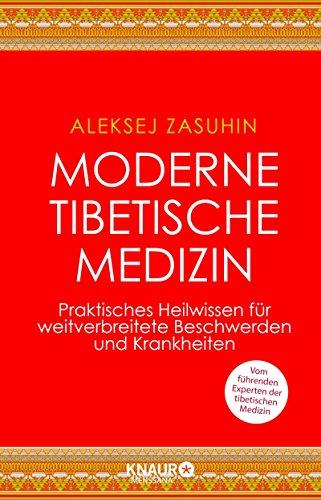 Moderne Tibetische Medizin: Praktisches Heilwissen für weitverbreitete Beschwerden und Krankheiten