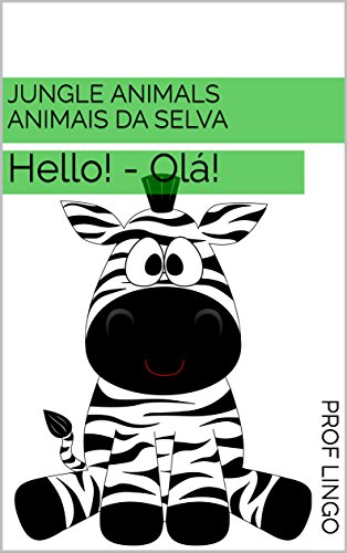 Jungle Animals - Animais da Selva: Hello! - Olá! (Portuguese Edition) por Prof Lingo