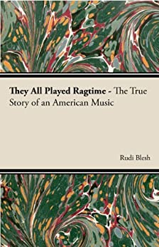 They All Played Ragtime - The True Story of an American Music par [Blesh, Rudi]