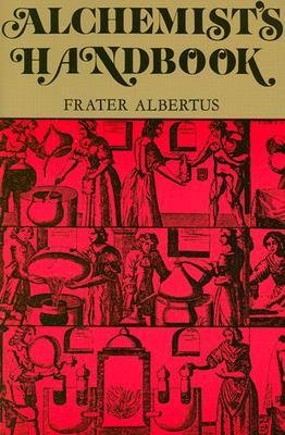[( The Alchemists Handbook: Manual for Practical Laboratory Alchemy [ THE ALCHEMISTS HANDBOOK: MANUAL FOR PRACTICAL LABORATORY ALCHEMY ] By Albertus, Frater ( Author )Jun-01-1987 Paperback By Albertus, Frater ( Author ) Paperback Jun - 1987)] Paperback
