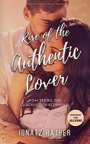 Rise of the Authentic Lover – Vom Sex bis zur glücklichen Beziehung
