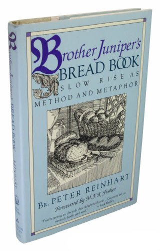 Brother Juniper's Bread Book: Slow-rise As Method And Metaphor PDF Books