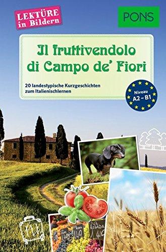 PONS Lektüre in Bildern Italienisch - Il fruttivendolo di Campo de\' Fiori: 20 typisch italienische Kurzgeschichten zum Sprachenlernen
