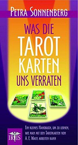 Was die Tarotkarten uns verraten: Ein kleines Handbuch, um zu lernen, wie man mit den Tarotkarten von A. E. Waite Arbeiten kann.