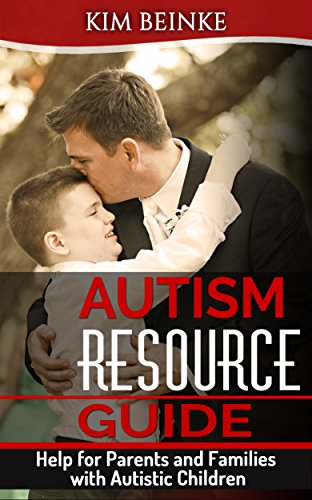 Autism Resource Guide: Help for Parents and Families with Autistic Children (Autism Spectrum Disorder (ASD), Rett Syndrome, Pervasive Developmental Disorder ... Autistic Disorder, Asperger's Syndrome) book cover