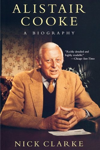 Alistair Cooke: A Biography by Nick Clarke (2011-05-26)