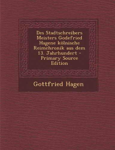 Des Stadtschreibers Meisters Godefried Hagene Kolnische Reimchronik Aus Dem 13. Jahrhundert - Primary Source Edition