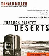 [Through Painted Deserts: Light, God, and Beauty on the Open Road] (By: Donald Miller) [published: February, 2007]