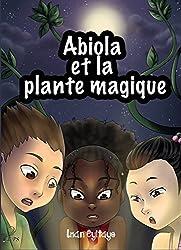 Abiola et la Plante Magique: Un livre d'aventures pour la jeunesse (Les aventures d'Abiola)