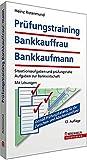 Prüfungstraining Bankkauffrau/Bankkaufmann: Situationsaufgaben und prüfungsnahe Aufgaben zur Bankwirtschaft; Mit Lösungen