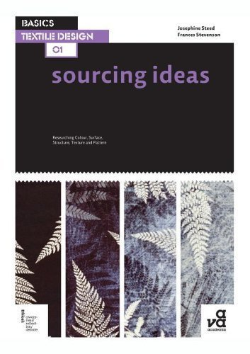 Basics Textile Design 01: Sourcing Ideas: Researching Colour, Surface, Structure, Texture and Pattern 1st (first) Edition by Stevenson, Frances, Steed, Josephine published by Fairchild Books (2012)