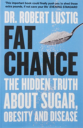 Fat Chance: The Hidden Truth About Sugar, Obesity and Disease por Dr. Robert Lustig