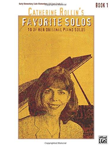 Catherine Rollin's Favorite Solos: Book 1: 10 of Her Original Piano Solos